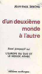 D'un deuxième monde à l'autre : essai prospectif sur l'Europe du Sud et le monde arabe