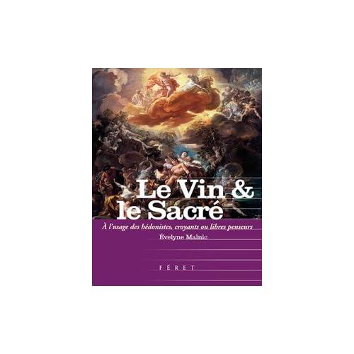 Le Vin & le Sacré : A l'usage des hédonistes, croyants et libres-penseurs