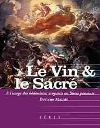 Le Vin & le Sacré : A l'usage des hédonistes, croyants et libres-penseurs par Evelyne Malnic