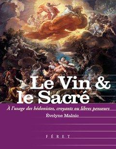 Le Vin & le Sacr : A l'usage des hdonistes, croyants et libres-penseurs