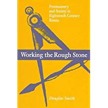 Working the Rough Stone: Freemasonry and Society in Eighteenth-century Russia