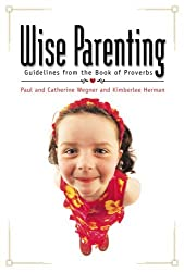 Wise Parenting: Guidelines from the Book of Proverbs by Paul Wegner (2009-10-01)