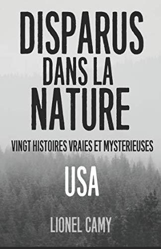 DISPARUS DANS LA NATURE : Vingt histoires vraies et mystérieuses (USA) par Lionel Camy