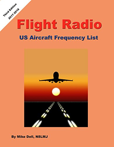 Flight Radio - US Aircraft Frequency Guide - 2017-2018 Edition: Guide to listening to Aircraft Communication on your Scanner Radio (English Edition)