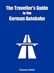 The Traveller's Guide to the German Autobahn (English Edition)