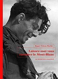 Laissez-moi vous raconter le Mont-Blanc par Roger Frison-Roche