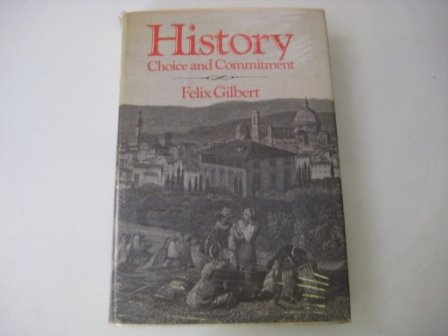 History: Choice and Commitment por Felix Gilbert