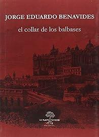 El collar de los Balbases par Jorge Eduardo Benavides