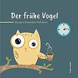 Der frühe Vogel - Das ganz besondere Notizbuch!