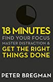 Image de 18 Minutes: Find Your Focus, Master Distraction and Get the Right Things Done (English Edition)