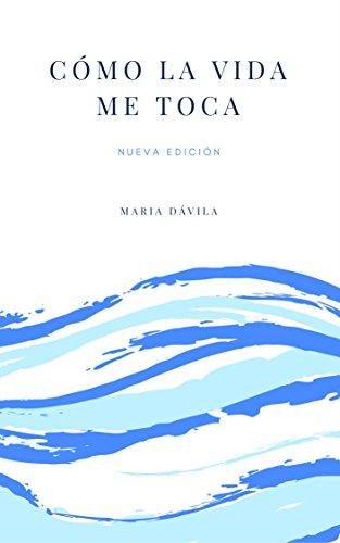 CÓMO LA VIDA ME TOCA: NUEVA EDICIÓN por MARIA DÁVILA