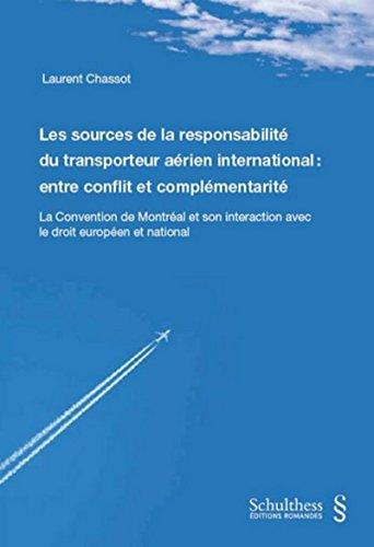 Les sources de la responsabilité du transporteur aérien international: entre conflit et complémentarité: La convention de Montréal et son interaction avec le droit européen et national