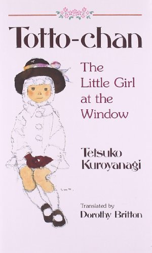 Totto-Chan: The Little Girl at the Window by Kuroyanagi, Tetsuko (2012) Paperback