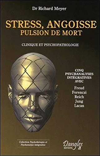 Stress, angoisse, pulsion de mort - Clinique et psychopathologies