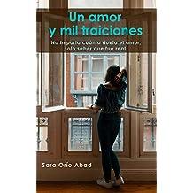 Un amor y mil traiciones: No importa cuánto duela el amor, solo saber que fue real.
