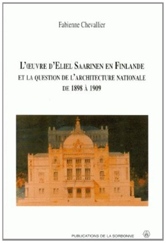 L'oeuvre d'Eliel Saarinen en Finlande et la question de l'architecture nationale de 1898 à 1909