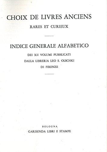 Choix des livres anciens rares et curieux en vente a' la Librairie Ancienne Leo S. OlschkiFlorence, Lung'Arno Acciaoli, 4