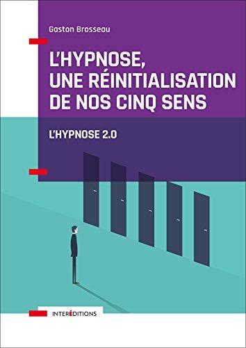 L'hypnose, une réinitialisation de nos cinq sens - 2ed. : Vers l'hypnose 2.0.