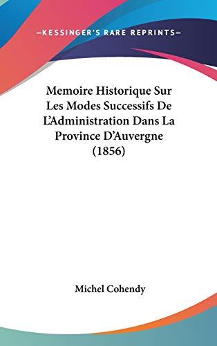 Memoire Historique Sur Les Modes Successifs de L'Administration Dans La Province D'Auvergne (1856)