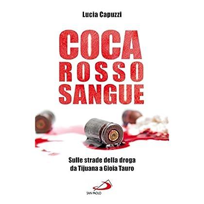 Coca Rosso Sangue. Sulle Strade Della Droga Da Tijuana A Gioia Tauro