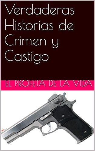 Verdaderas Historias de Crimen y Castigo por El Profeta De la Vida