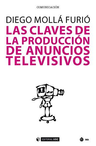 Las claves de la producción de anuncios televisivos (Manuales) por Diego Mollá Furió