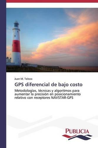 GPS diferencial de bajo costo: Metodologías, técnicas y algoritmos para aumentar la precisión en posicionamiento relativo con receptores NAVSTAR-GPS Baja Gps
