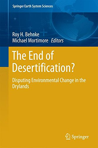 The End of Desertification?: Disputing Environmental Change in the Drylands (Springer Earth System Sciences)