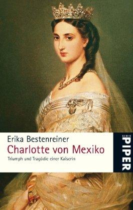Buchseite und Rezensionen zu 'Charlotte von Mexiko: Triumph und Tragödie einer Kaiserin' von Erika Bestenreiner