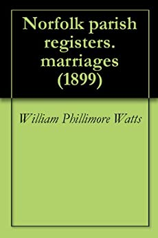 Norfolk parish registers. marriages (1899) by [Watts, William Phillimore]
