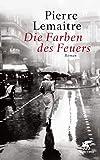 Buchinformationen und Rezensionen zu Die Farben des Feuers: Roman von Pierre Lemaitre