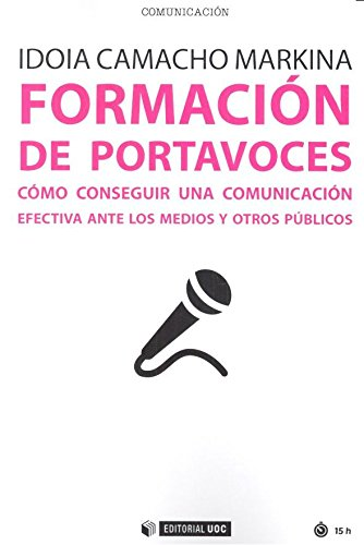 Formación de portavoces. Cómo conseguir una comunicación efecriva ante medios y (Manuales) por Idoia Camacho Markina