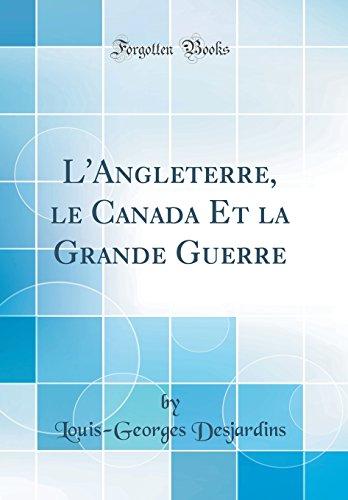L'Angleterre, Le Canada Et La Grande Guerre (Classic Reprint)