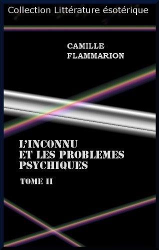 L'INCONNU ET LES PROBLEMES PSYCHIQUES Tome II par Camille Flammarion
