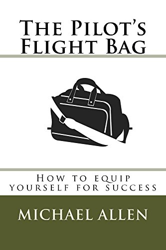 The Pilot's Flight Bag: How to equip yourself for success. (English Edition)