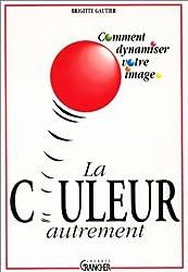 LA COULEUR AUTREMENT COMMENT DYNAMISER VOTRE IMAGE