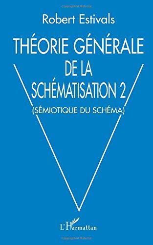 Théorie générale de la schématisation : Tome 2, Sémiotique du schéma