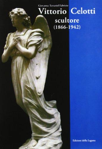 Vittorio Celotti scultore (1866-1942) (Artisti e movimenti art. del Novecento) por Giovanna Terzariol Fabrizio