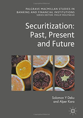 Securitization: Past, Present and Future (Palgrave Macmillan Studies in Banking and Financial Institutions)
