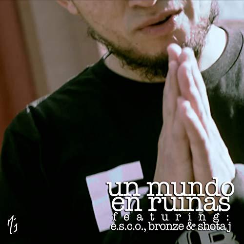 Un Mundo en Ruinas (feat. E.S.C.O., Bronze & Shota J)