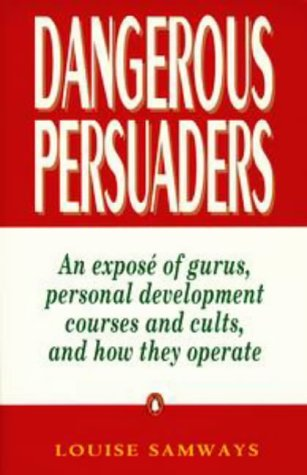 Dangerous Persuaders: An Expose of Gurus,Personal Development Courses And Cults,And How They Operate in Australia