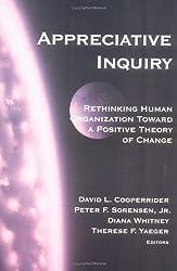 Appreciative Inquiry: Rethinking Human Organization Toward a Positive Theory of Change