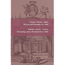 Frauen – Bücher – Höfe: Wissen und Sammeln vor 1800. Women – Books – Courts: Knowledge and Collecting before 1800: Essays in honor of Jill Bepler (Wolfenbütteler Forschungen, Band 151)