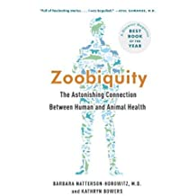 Zoobiquity: The Astonishing Connection Between Human and Animal Health 1st edition by Natterson-Horowitz, Barbara, Bowers, Kathryn (2013) Paperback
