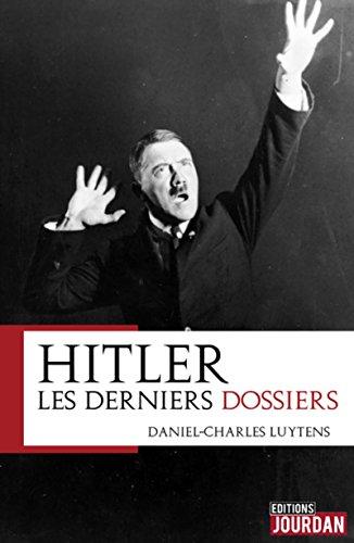 Hitler : les derniers dossiers par Daniel-Charles Luytens