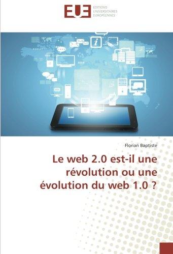 Le web 2.0 est-il une révolution ou une évolution du web 1.0 ? par Florian Baptiste
