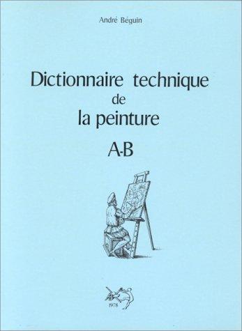 Dictionnaire technique de la peinture, tome 1 : A-B par André Béguin
