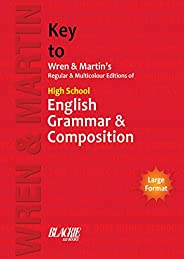 Key to Wren & Martin's Regular & Multicolour Edition of High School English Grammar &