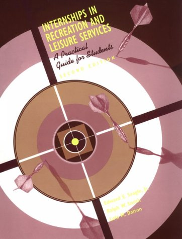 Internships in Recreation and Leisure Services: A Practical Guide for Students por Edward E. Seagle