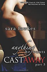 Anything He Wants: Castaway 3: Anything He Wants 8 (Volume 3) by Sara Fawkes (2013-09-01)